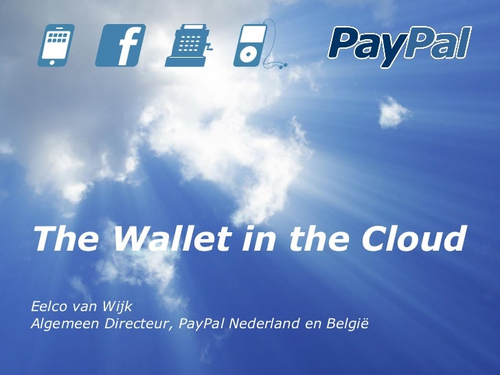 The Wallet in the Cloud             € $             £Eelco van WijkAlgemeen Directeur, PayPal Nederland en België