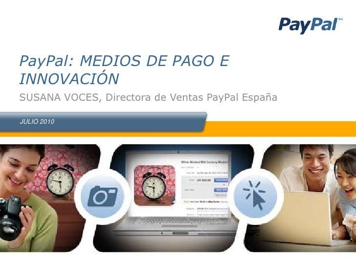 Paypal medios de pago e innovación - Susana Voces, Paypal
