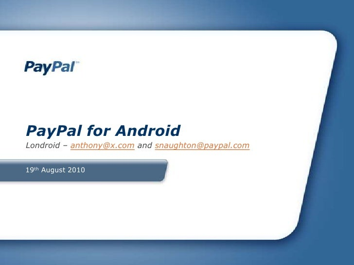 19th August 2010<br />PayPal for Android<br />Londroid – anthony@x.com and snaughton@paypal.com<br />