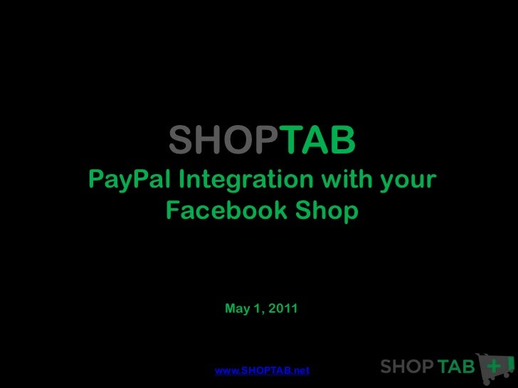 SHOPTABPayPal Integration with your     Facebook Shop           May 1, 2011          www.SHOPTAB.net