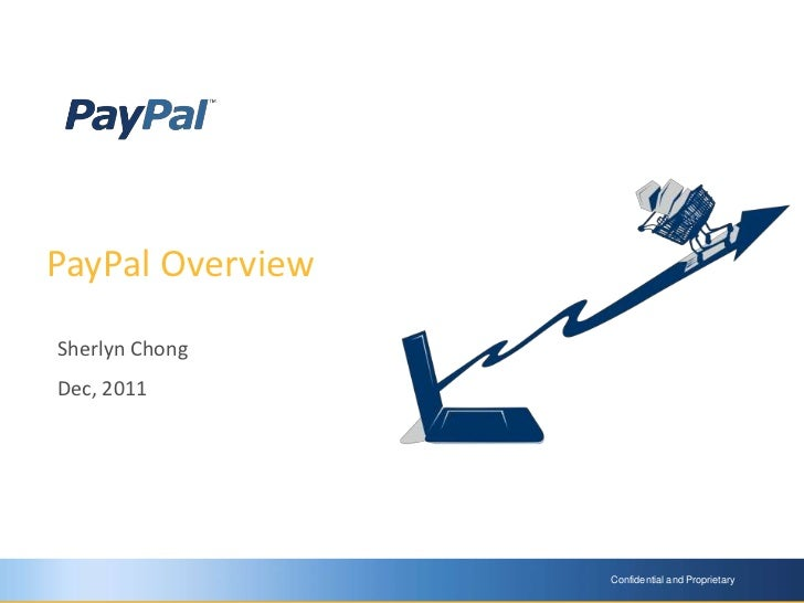 PayPal OverviewSherlyn ChongDec, 2011                  Confidential and Proprietary