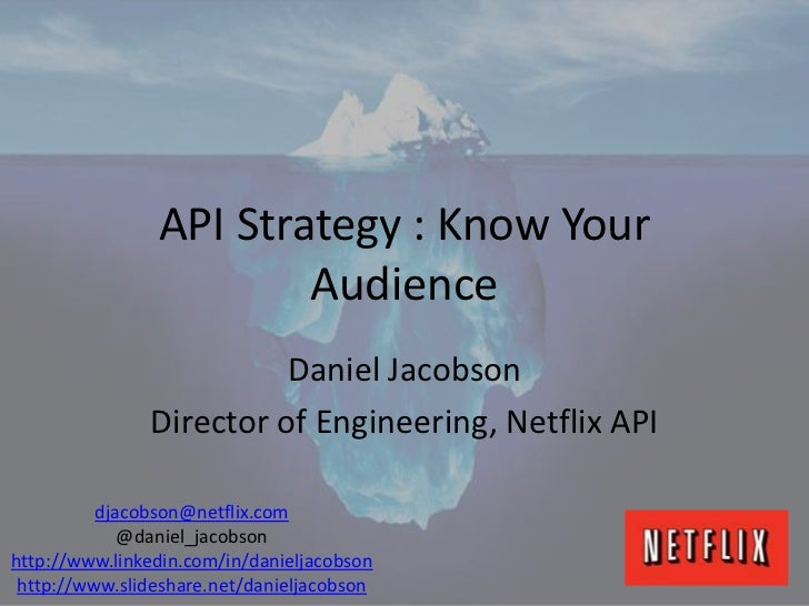 API Strategy : Know Your                        Audience                         Daniel Jacobson               Director of...