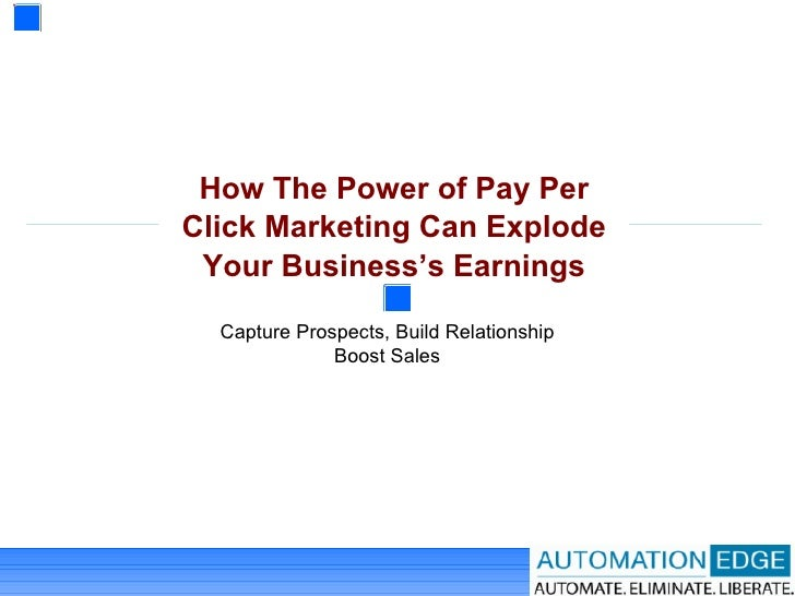 How The Power of Pay Per Click Marketing Can Explode Your Business's Earnings