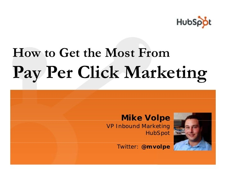 How to Get the Most From Pay Per Click Marketing                    Mike Volpe               VP Inbound Marketing         ...