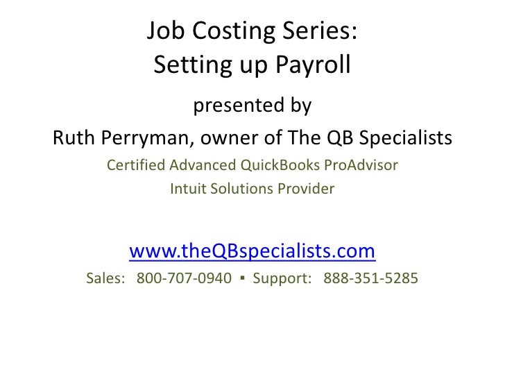 Job Costing Series:            Setting up Payroll               presented by Ruth Perryman, owner of The QB Specialists   ...