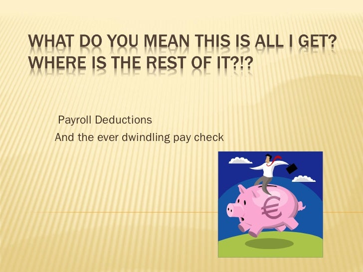 Payroll DeductionsAnd the ever dwindling pay check