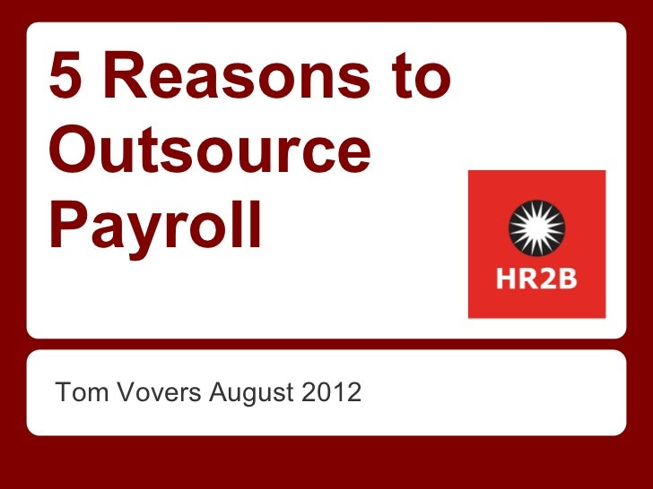 5 Reasons toOutsourcePayrollTom Vovers August 2012
