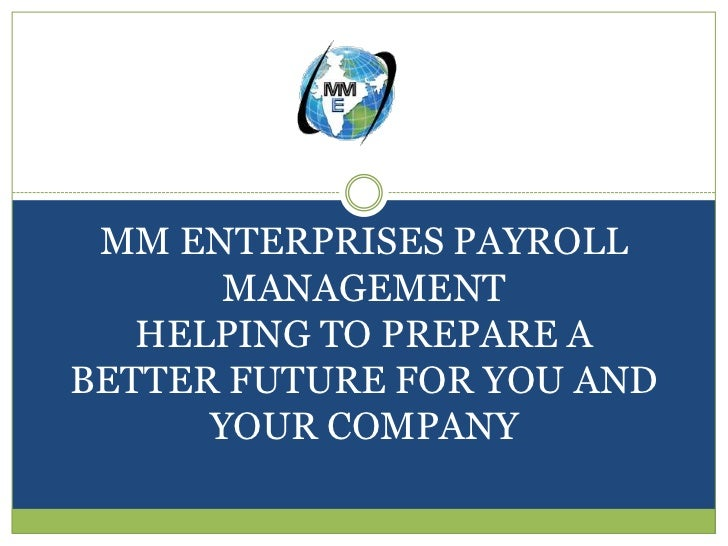 MM ENTERPRISES PAYROLL       MANAGEMENT   HELPING TO PREPARE ABETTER FUTURE FOR YOU AND      YOUR COMPANY