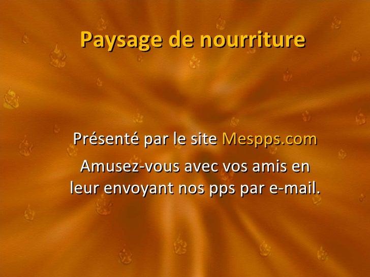 Paysage de nourriture Présenté par le site  Mespps.com Amusez-vous avec vos amis en leur envoyant nos pps par e-mail.