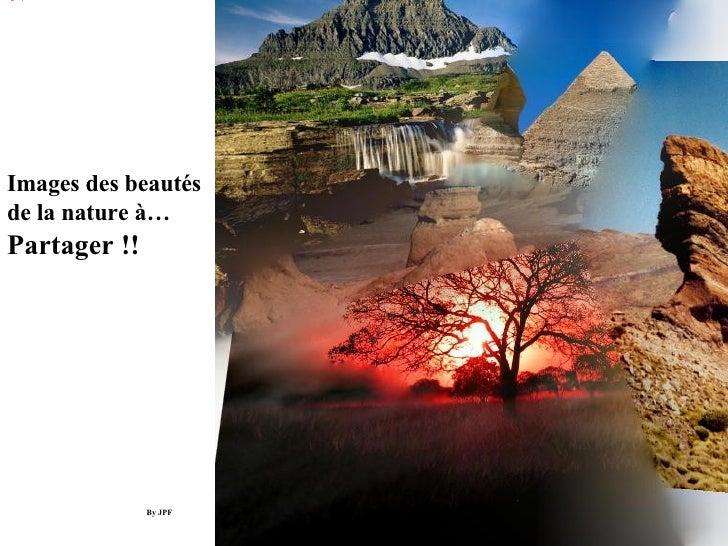 Images des beautés de la nature à… Partager !!                   By JPF