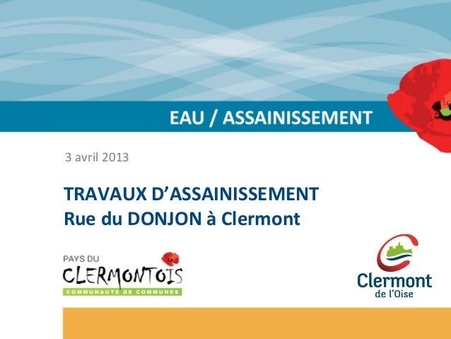 3 avril 2013 TRAVAUX D'ASSAINISSEMENT Rue du DONJON à Clermont