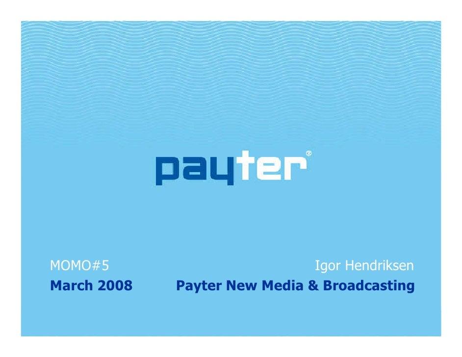MOMO#5                         Igor Hendriksen March 2008   Payter New Media  Broadcasting