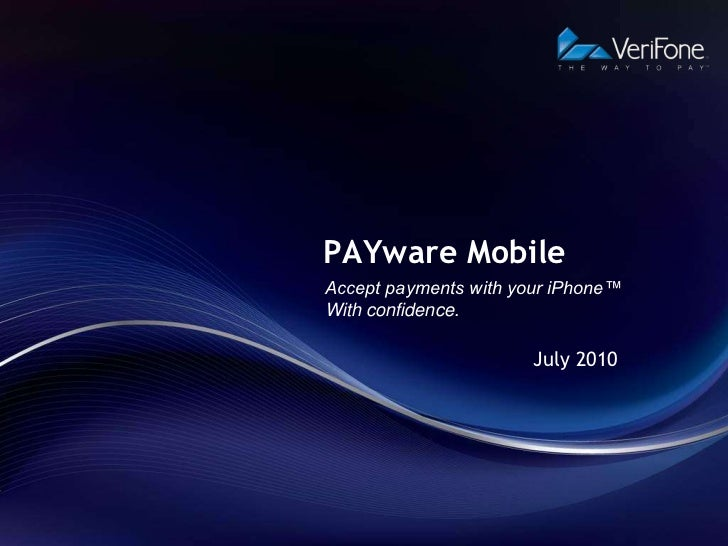 PAYware MobileAccept payments with your iPhone™With confidence.                       July 2010