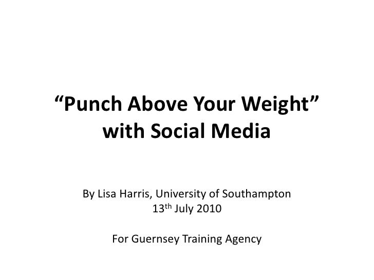 """Punch Above Your Weight"" with Social Media<br />By Lisa Harris, University of Southampton<br />13th July 2010<br />For Gu..."