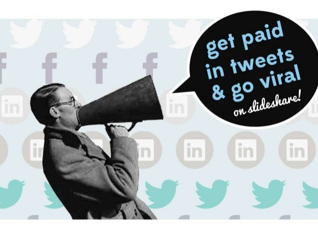 Get paid in tweets and go viral on Slideshare!
