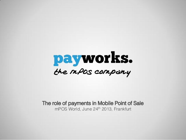 Slide 1 The role of payments in Mobile Point of Sale mPOS World, June 24th 2013, Frankfurt