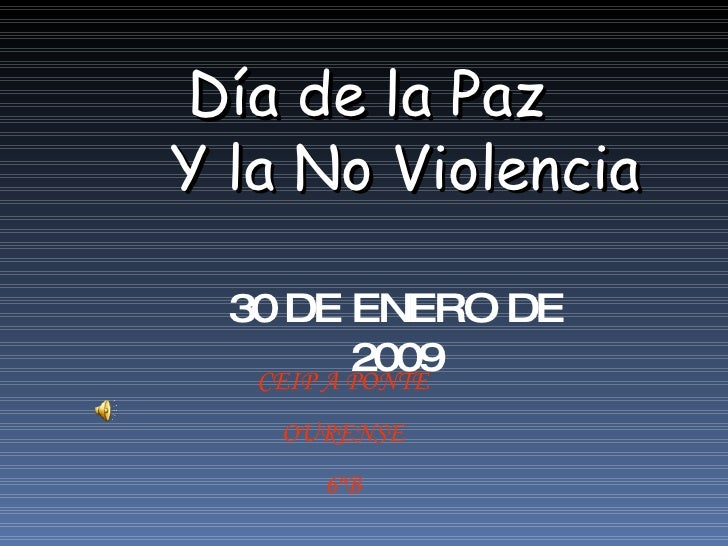 Día de la Paz Y la No Violencia CEIP A PONTE OURENSE 6ºB 30 DE ENERO DE 2009