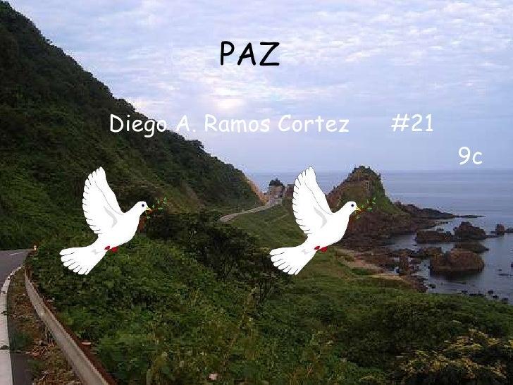 PAZ<br />Diego A. Ramos Cortez      #21 <br />                                                          9c       <br />