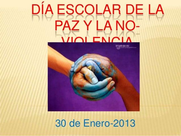DÍA ESCOLAR DE LA   PAZ Y LA NO-    VIOLENCIA   30 de Enero-2013