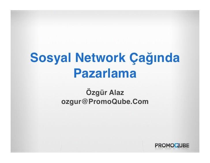 Sosyal Network Çağında       Pazarlama           Özgür Alaz     ozgur@PromoQube.Com#