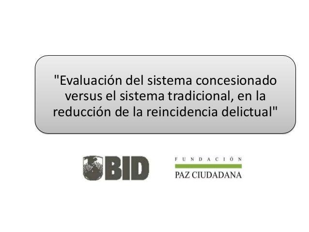 """""""Evaluación del sistema concesionado versus el sistema tradicional, en la reducción de la reincidencia delictual"""""""