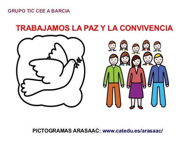 GRUPO TIC CEE A BARCIA  TRABAJAMOS LA PAZ Y LA CONVIVENCIA  PICTOGRAMAS ARASAAC: www.catedu.es/arasaac/