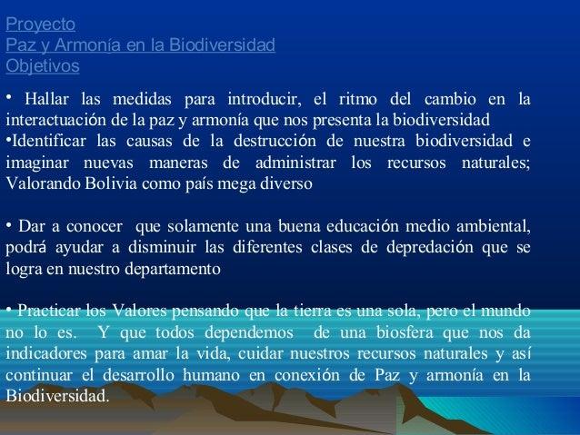 Proyecto Paz y Armonía en la Biodiversidad Objetivos • Hallar las medidas para introducir, el ritmo del cambio en la inter...