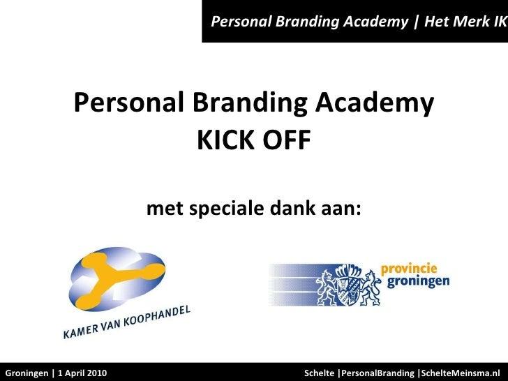 Schelte |PersonalBranding |SchelteMeinsma.nl  Personal Branding Academy | Het Merk IK Groningen | 1 April 2010 Personal Br...