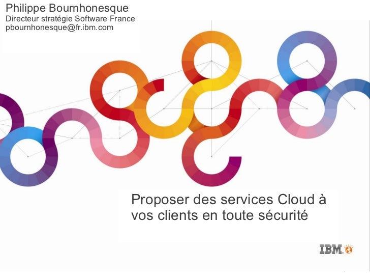 IBM TechSoftware 2012 - Session spéciale « Proposer des services dans le Cloud à vos clients en toute sécurité »