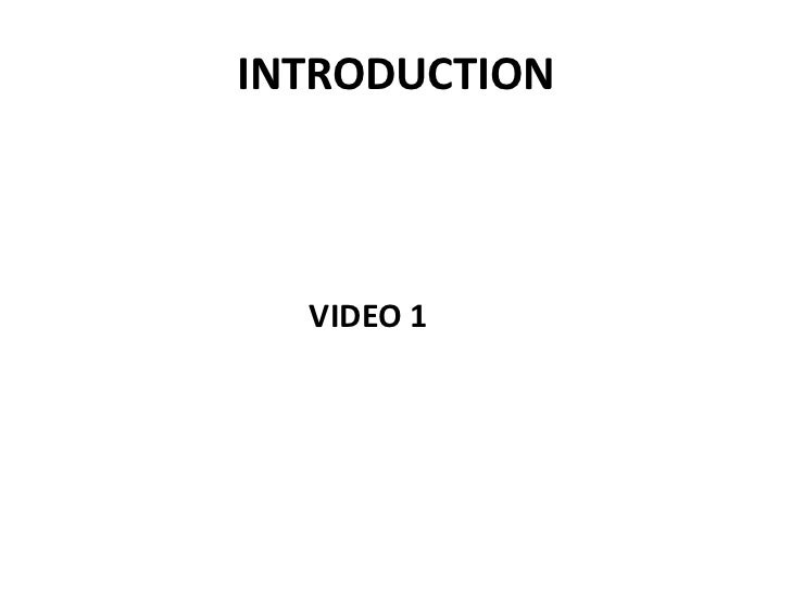 INTRODUCTION  VIDEO 1