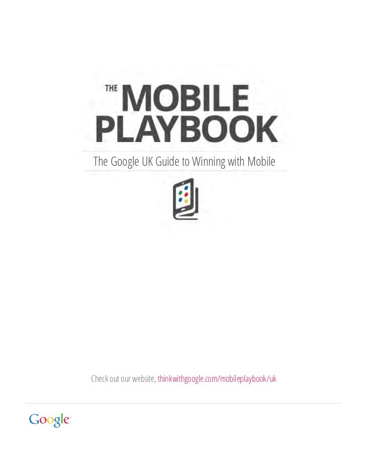 The Google UK Guide to Winning with MobileCheck out our website, thinkwithgoogle.com/mobileplaybook/uk