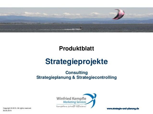 02.05.2015 Copyright © 2015. All rights reserved. www.strategie-und-planung.de Strategieprojekte Produktblatt Consulting S...