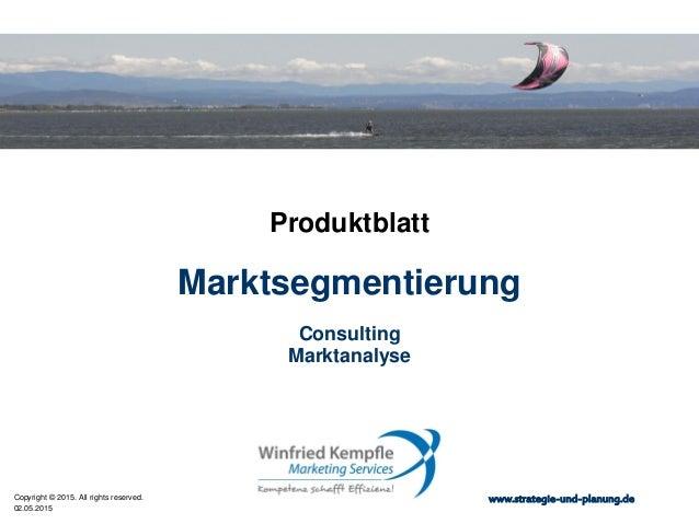 02.05.2015 Copyright © 2015. All rights reserved. www.strategie-und-planung.de Marktsegmentierung Produktblatt Consulting ...