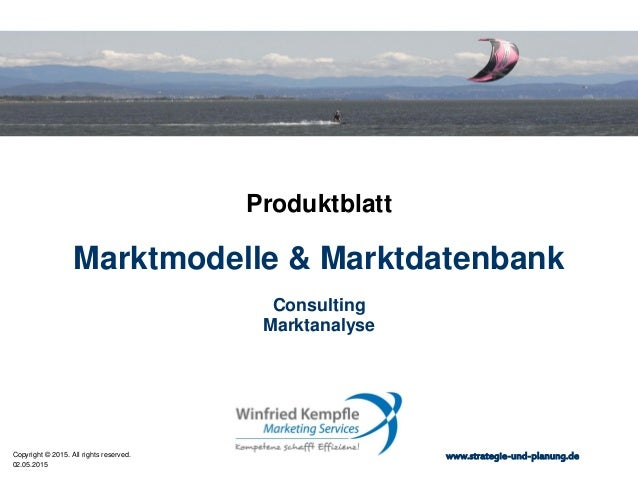02.05.2015 Copyright © 2015. All rights reserved. www.strategie-und-planung.de Marktmodelle & Marktdatenbank Produktblatt ...