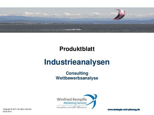 02.05.2015 Copyright © 2015. All rights reserved. www.strategie-und-planung.de Industrieanalysen Produktblatt Consulting W...