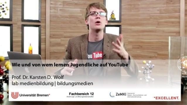 Wie und von wem lernen Jugendliche auf YouTube ! Prof. Dr. Karsten D. Wolf lab medienbildung   bildungsmedien ! ! !