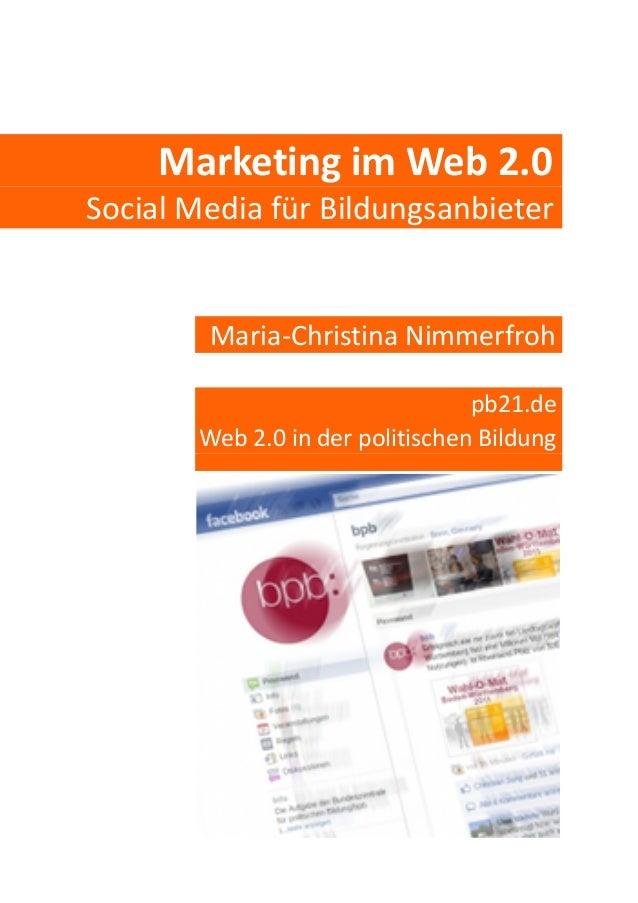 Marketing im Web 2.0 Social Media für Bildungsanbieter Maria-Christina Nimmerfroh pb21.de Web 2.0 in der politischen Bildu...