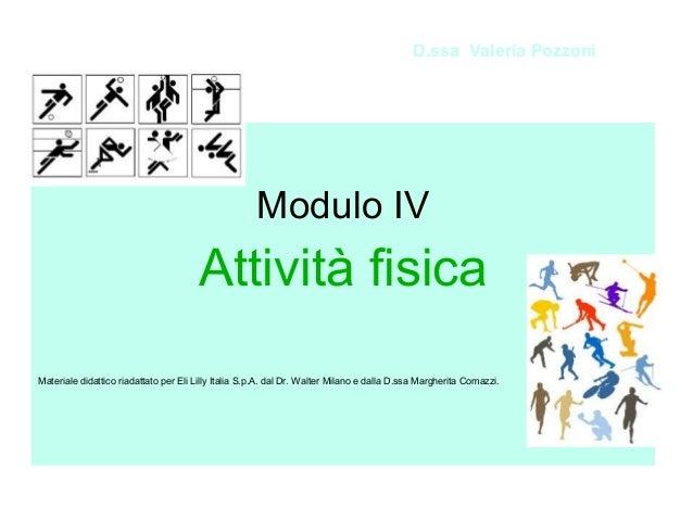 D.ssa Valeria Pozzoni  Modulo IV  Attività fisica Materiale didattico riadattato per Eli Lilly Italia S.p.A. dal Dr. Walte...