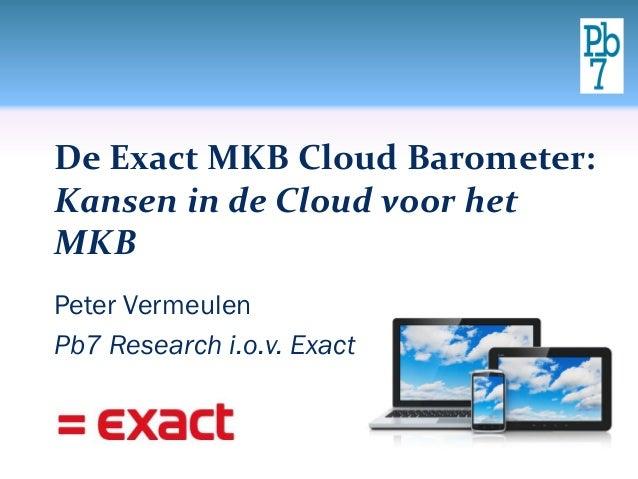 De Exact MKB Cloud Barometer: Kansen in de Cloud voor het MKB Peter Vermeulen Pb7 Research i.o.v. Exact