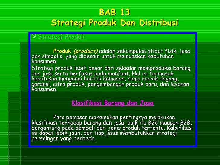 BAB 13       Strategi Produk Dan Distribusi Strategi Produk         Produk (product) adalah sekumpulan atibut fisik, jasa...