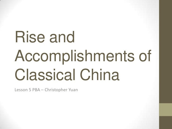 Rise and Accomplishments of Classical China<br />Lesson 5 PBA – Christopher Yuan<br />
