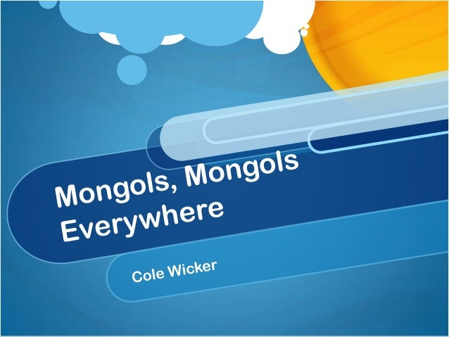 Once upon a time… There was a group of fierce nomadic warriors.  This group was called the MONGOLS. The Mongols were led b...