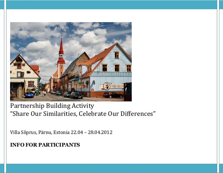 "Partnership Building Activity""Share Our Similarities, Celebrate Our Differences""Villa Sõprus, Pärnu, Estonia 22.04 – 28.04..."