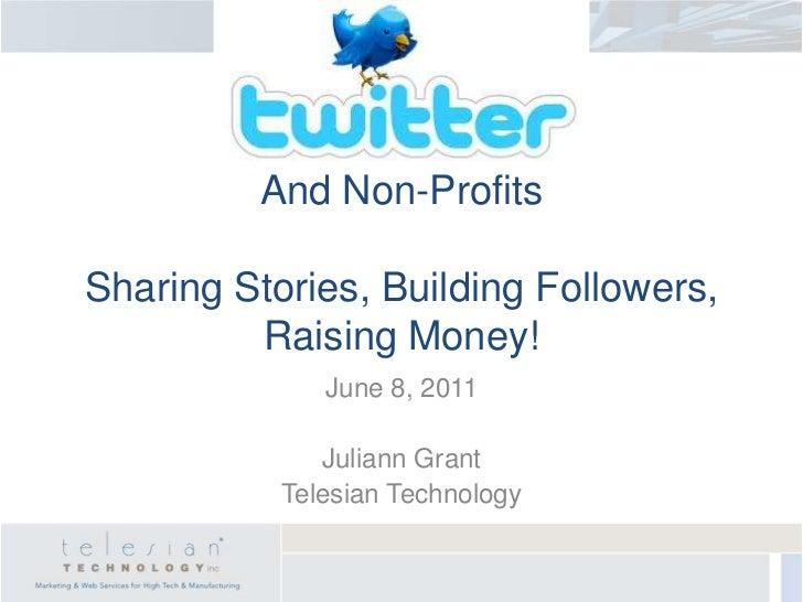 And Non-ProfitsSharing Stories, Building Followers, Raising Money!<br />June 8, 2011<br />Juliann Grant<br />Telesian Tech...