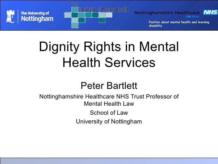 Dignity Rights in Mental Health Services Peter Bartlett Nottinghamshire Healthcare NHS Trust Professor of Mental Health La...