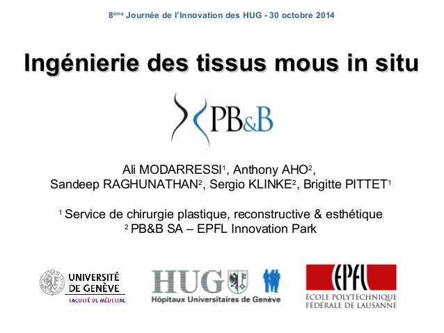 8ème Journée de l'Innovation des HUG - 30 octobre 2014  Ingénierie ddeess ttiissssuuss mmoouuss iinn ssiittuu  Ali MODARRE...