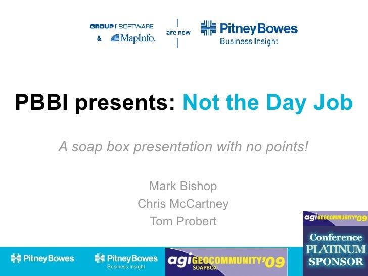 PBBI presents:  Not the Day Job A soap box presentation with no points! Mark Bishop Chris McCartney Tom Probert