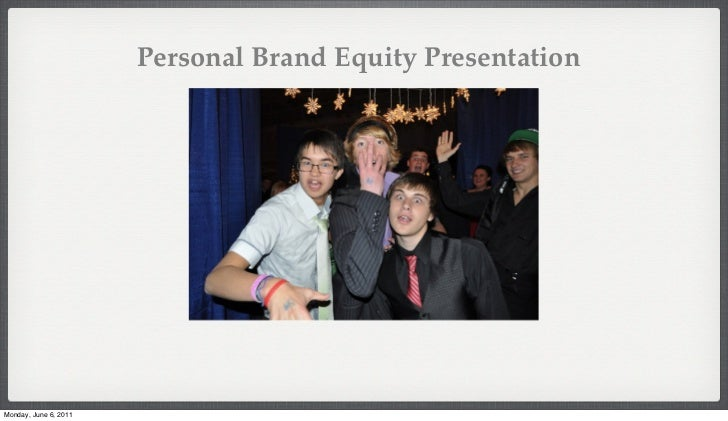 Personal Brand Equity PresentationMonday, June 6, 2011