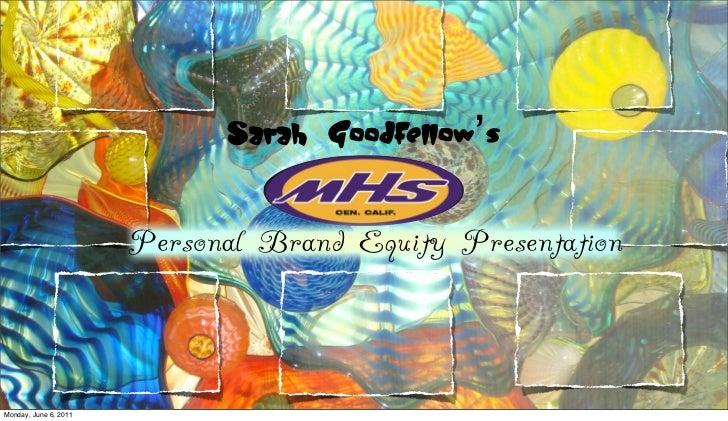 Sarah Goodfellow's                       Personal Brand Equity PresentationMonday, June 6, 2011