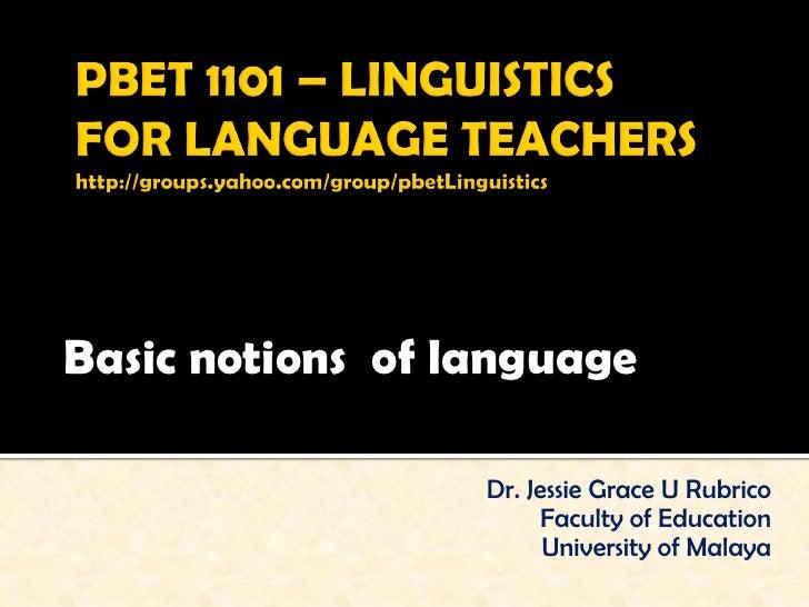 Basic notions of language                  Dr. Jessie Grace U Rubrico                       Faculty of Education          ...